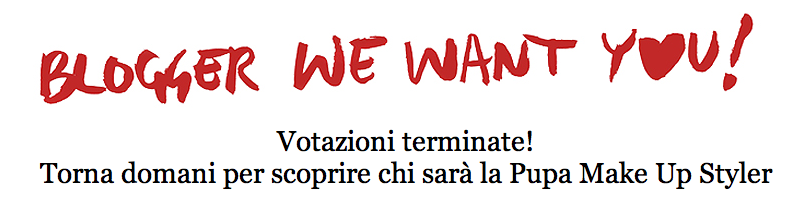 Blogger We Want You / Pupa Make Up Styler – Votazioni Terminate!