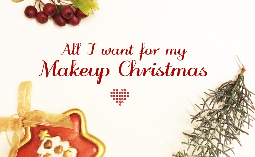 All I want for my Makeup Christmas