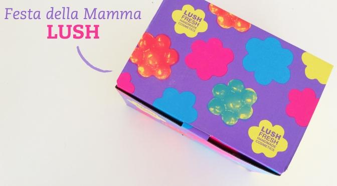 Festa della Mamma – Edizioni Limitate LUSH #LushTime