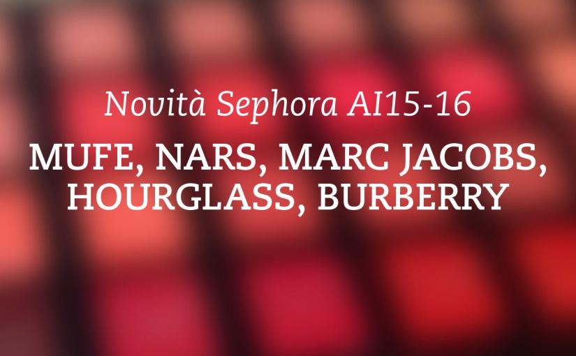 Novità Autunno 2015 Sephora Parte 1 – MUFE, Nars, Marc Jacobs, Hourglass,Burberry.