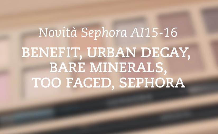 Novità Autunno 2015 Sephora Parte 2 – Benefit, Urban Decay, Bare Minerals, Too Faced,Sephora