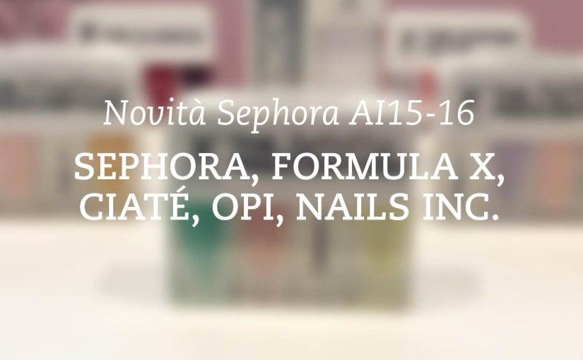 Novità Autunno Sephora Parte 3 – Novità Unghie Sephora, Formula X, Ciaté, OPI, NailsInc.
